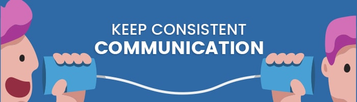 keep consistent communication